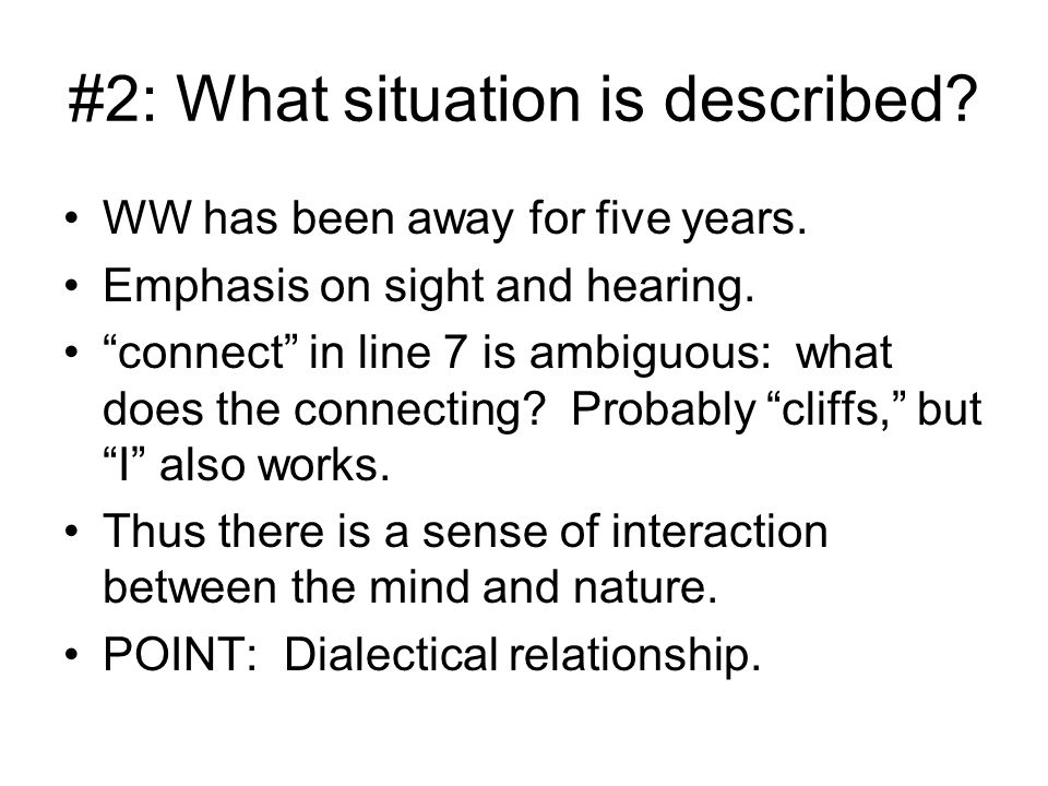 "#2: What situation is described? WW has been away for five years. Emphasis on sight and hearing. ""connect"" in line 7 is ambiguous: what does the conne"