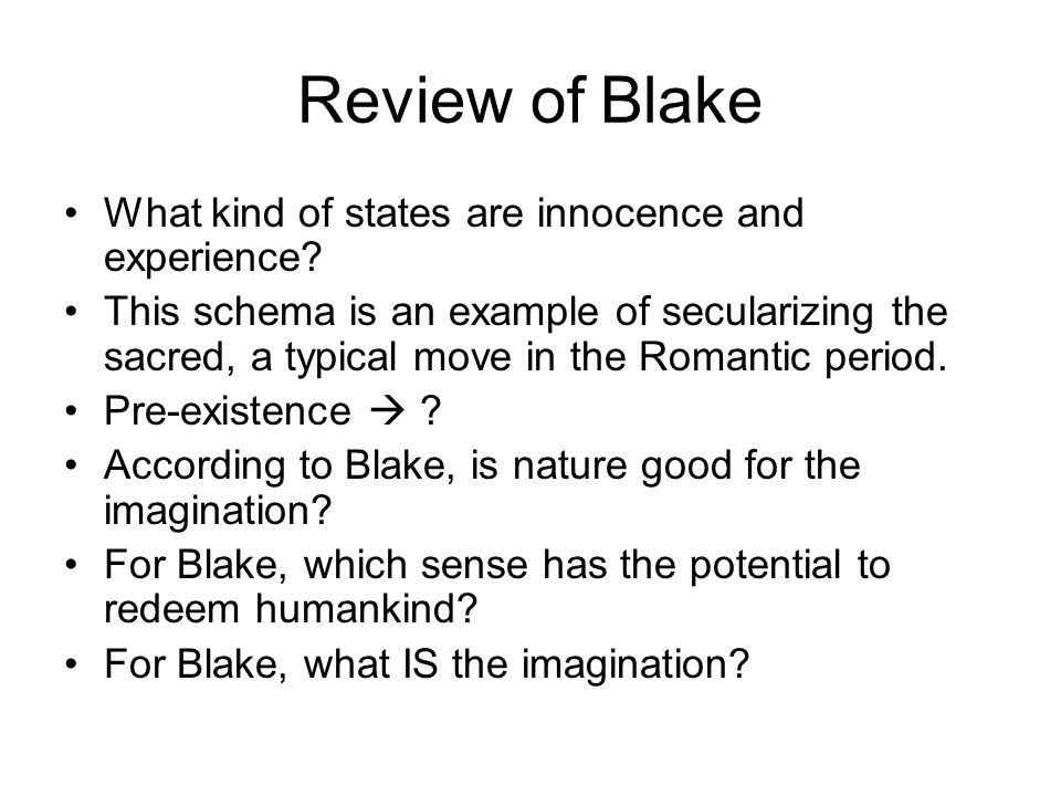 Review of Blake What kind of states are innocence and experience? This schema is an example of secularizing the sacred, a typical move in the Romantic