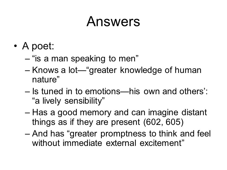 "Answers A poet: –""is a man speaking to men"" –Knows a lot—""greater knowledge of human nature"" –Is tuned in to emotions—his own and others': ""a lively s"