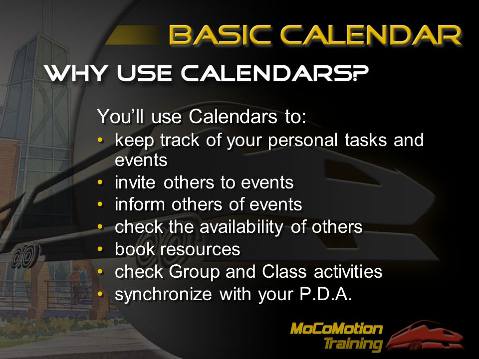 You'll use Calendars to: keep track of your personal tasks and events invite others to events inform others of events check the availability of others book resources check Group and Class activities synchronize with your P.D.A.