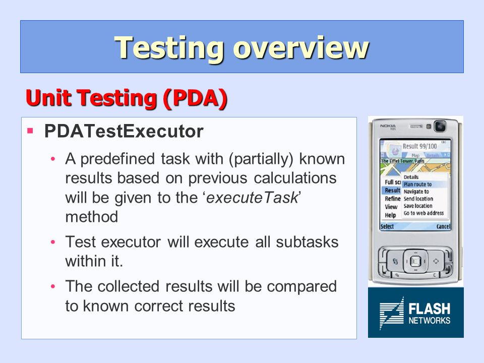 Testing overview §PDATestExecutor A predefined task with (partially) known results based on previous calculations will be given to the 'executeTask' method Test executor will execute all subtasks within it.