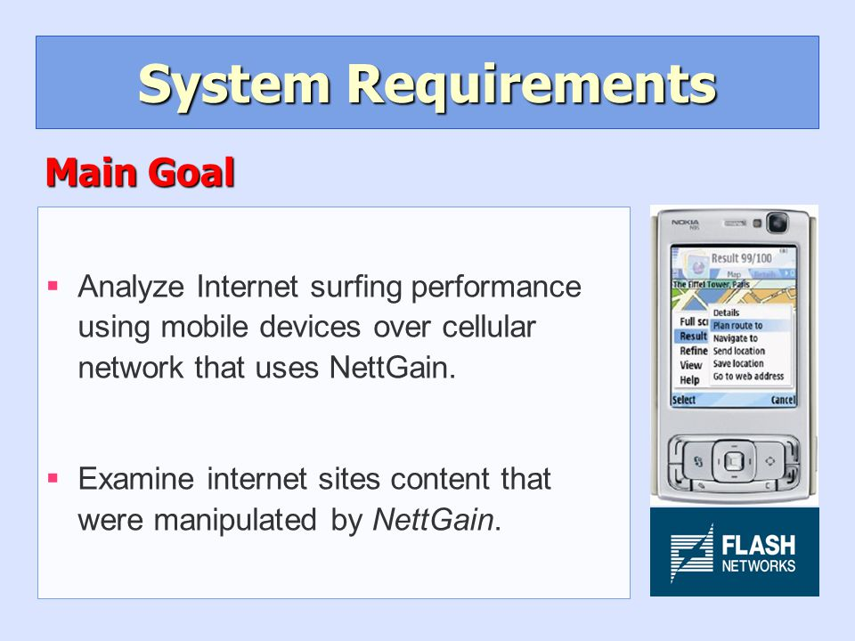 System Requirements §Analyze Internet surfing performance using mobile devices over cellular network that uses NettGain.