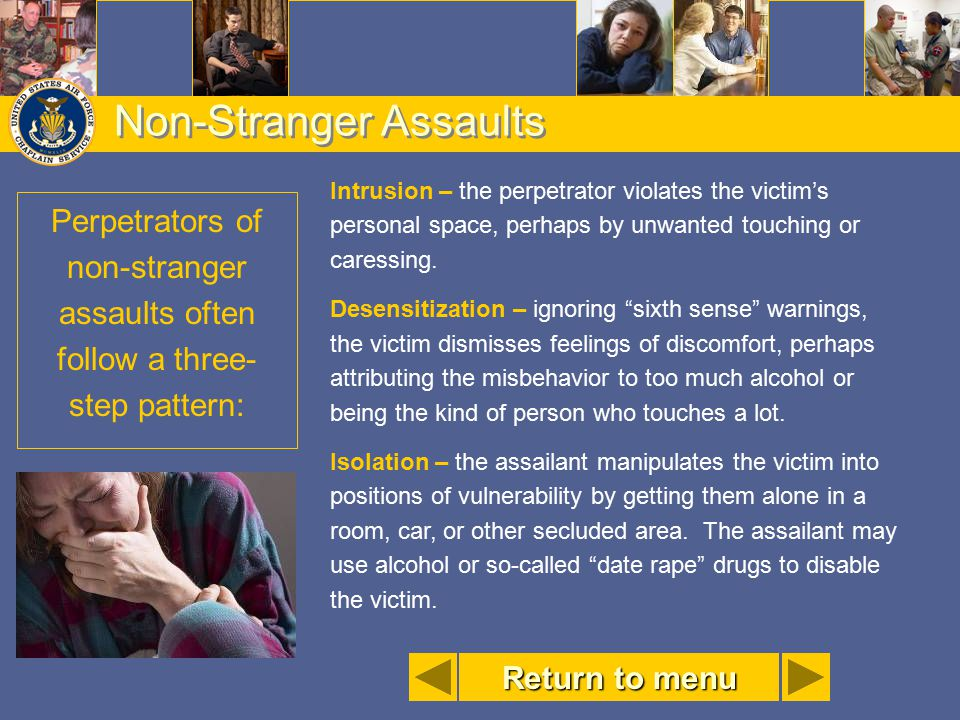 Non-Stranger Assaults Intrusion – the perpetrator violates the victim's personal space, perhaps by unwanted touching or caressing. Desensitization – i