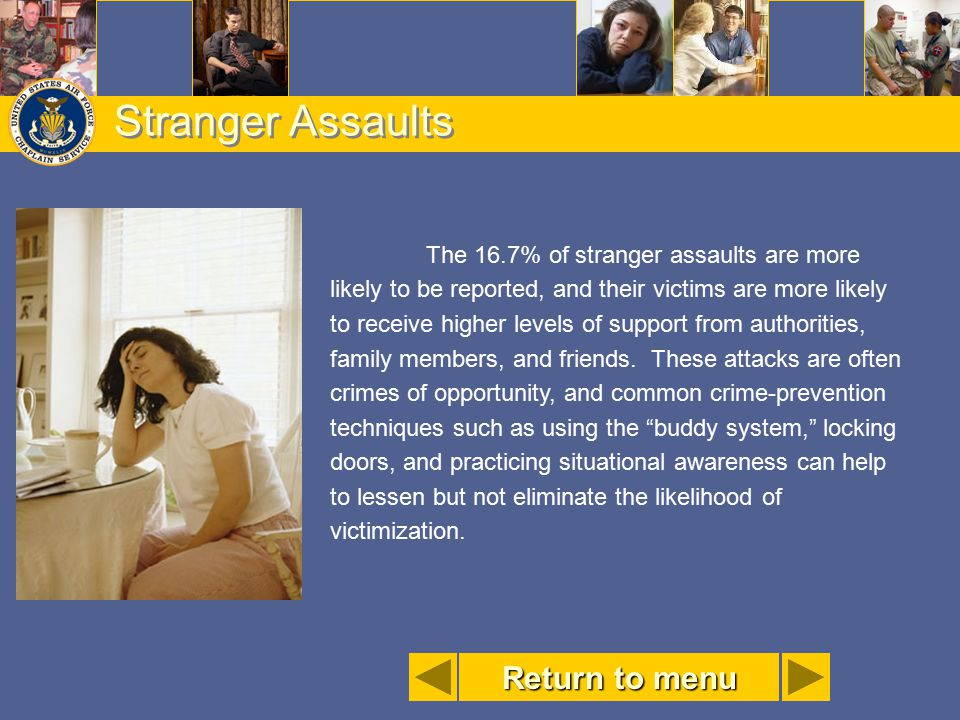 Stranger Assaults The 16.7% of stranger assaults are more likely to be reported, and their victims are more likely to receive higher levels of support
