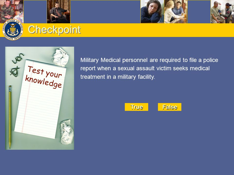 Checkpoint Military Medical personnel are required to file a police report when a sexual assault victim seeks medical treatment in a military facility