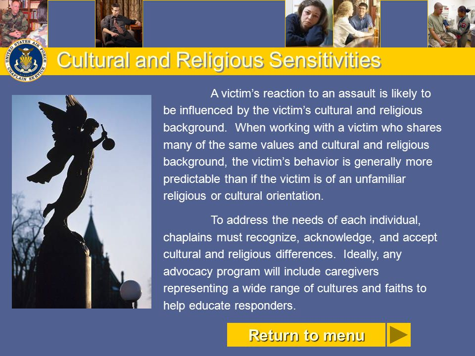 Cultural and Religious Sensitivities A victim's reaction to an assault is likely to be influenced by the victim's cultural and religious background. W