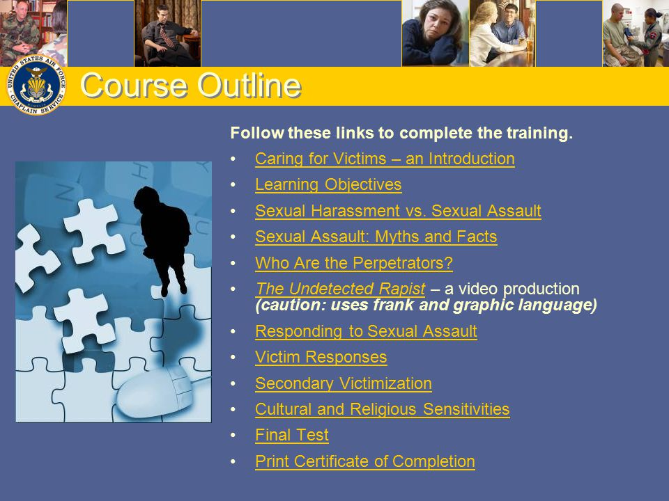 Course Outline Follow these links to complete the training. Caring for Victims – an Introduction Learning Objectives Sexual Harassment vs. Sexual Assa