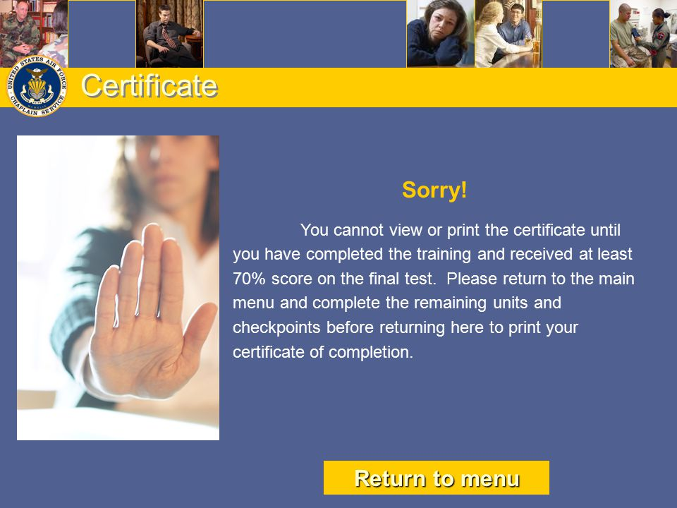 Sorry! You cannot view or print the certificate until you have completed the training and received at least 70% score on the final test. Please return