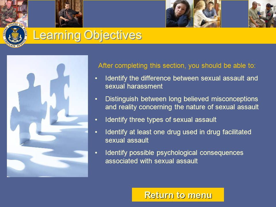 Learning Objectives After completing this section, you should be able to: Identify the difference between sexual assault and sexual harassment Disting