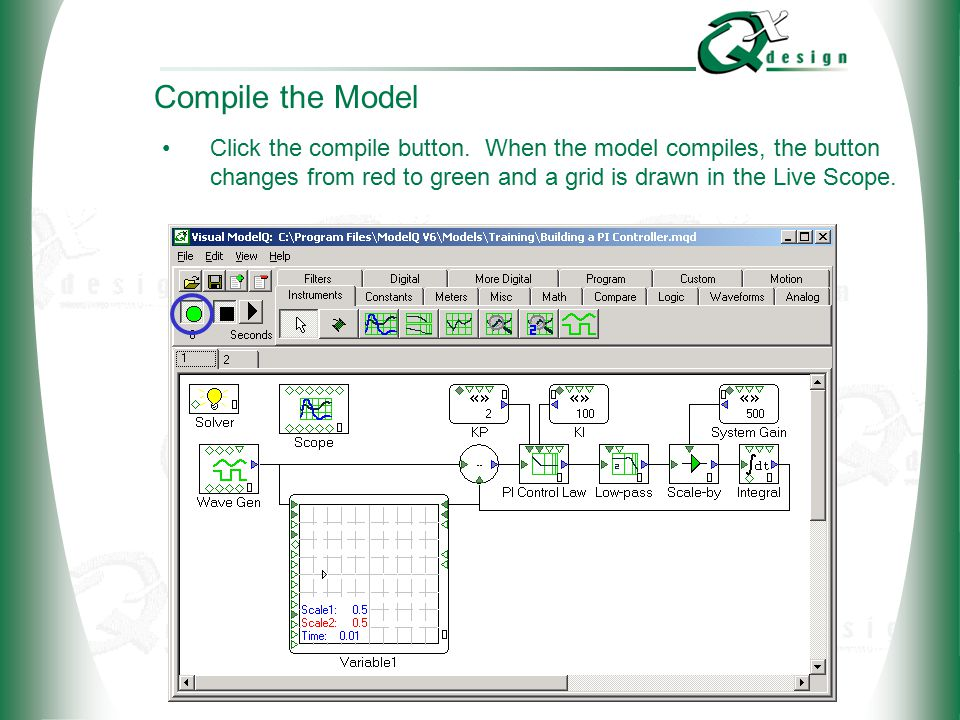 © 2002 QxDesign, Inc. Compile the Model Click the compile button. When the model compiles, the button changes from red to green and a grid is drawn in
