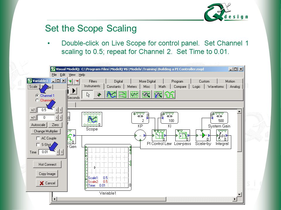 © 2002 QxDesign, Inc. Set the Scope Scaling Double-click on Live Scope for control panel.