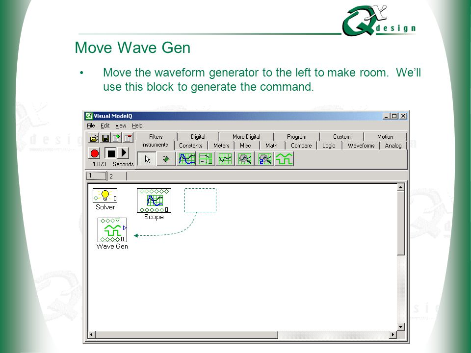 © 2002 QxDesign, Inc. Move Wave Gen Move the waveform generator to the left to make room. We'll use this block to generate the command.
