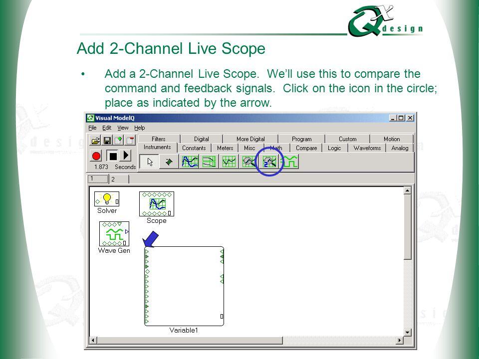 © 2002 QxDesign, Inc. Add 2-Channel Live Scope Add a 2-Channel Live Scope.