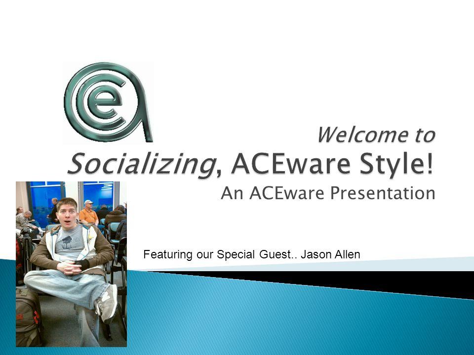 An ACEware Presentation Featuring our Special Guest.. Jason Allen