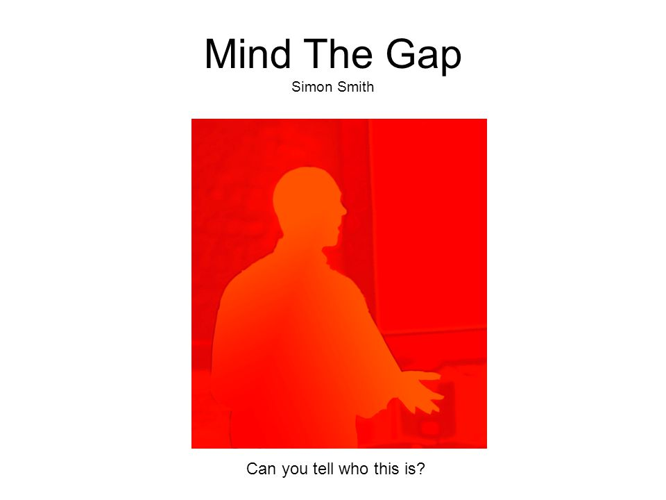 Mind The Gap Simon Smith Can you tell who this is