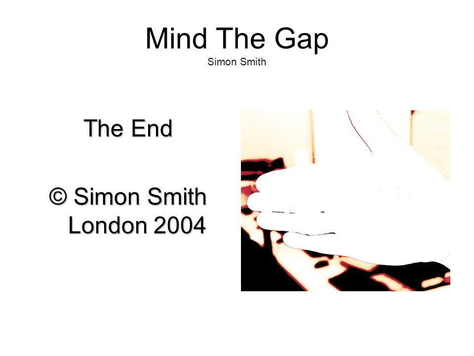 Mind The Gap Simon Smith The End © Simon Smith London 2004