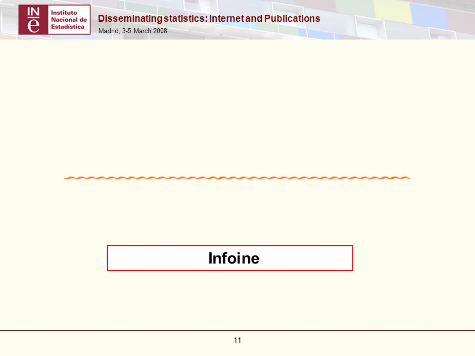 Disseminating statistics: Internet and Publications Madrid, 3-5 March Infoine