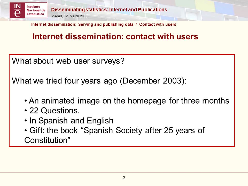 Disseminating statistics: Internet and Publications Madrid, 3-5 March What about web user surveys.