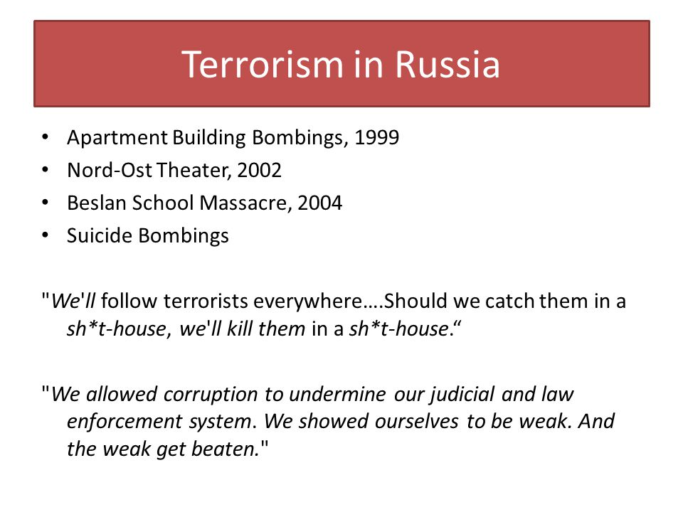 Terrorism in Russia Apartment Building Bombings, 1999 Nord-Ost Theater, 2002 Beslan School Massacre, 2004 Suicide Bombings