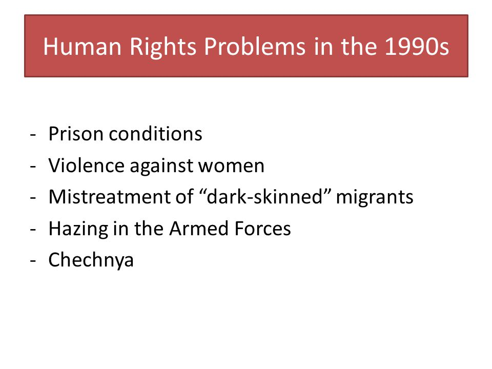"Human Rights Problems in the 1990s -Prison conditions -Violence against women -Mistreatment of ""dark-skinned"" migrants -Hazing in the Armed Forces -Ch"