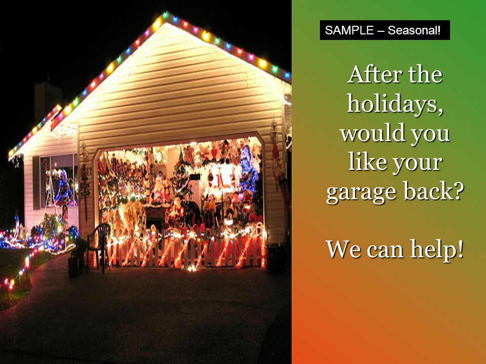 (877) 839-5142 After the holidays, would you like your garage back? We can help! SAMPLE – Seasonal!