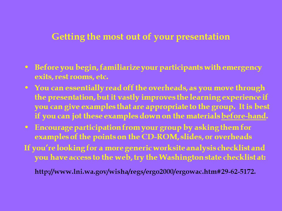 Getting the most out of your presentation Before you begin, familiarize your participants with emergency exits, rest rooms, etc.