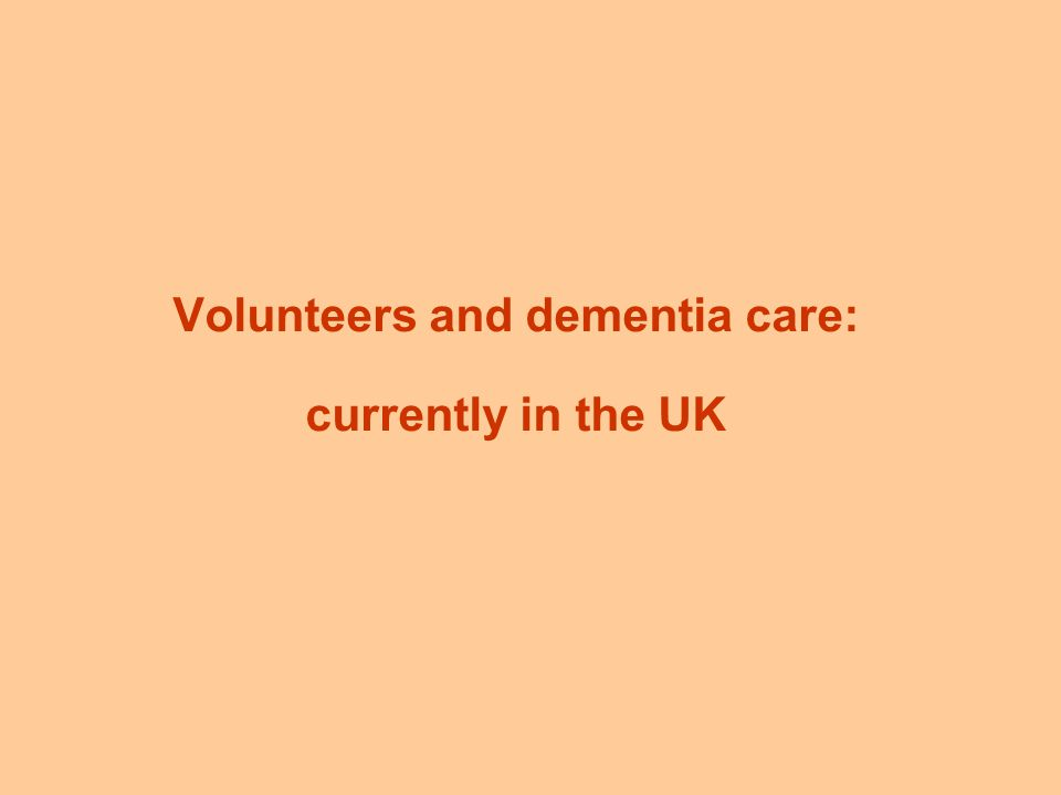Volunteers and dementia care: currently in the UK