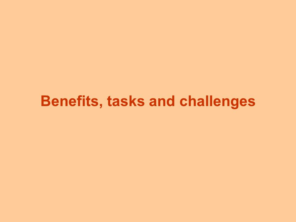 Benefits, tasks and challenges