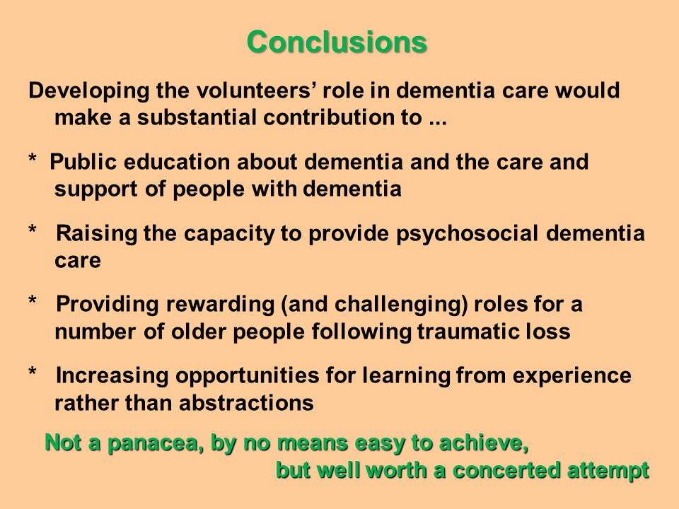 Conclusions Developing the volunteers' role in dementia care would make a substantial contribution to...