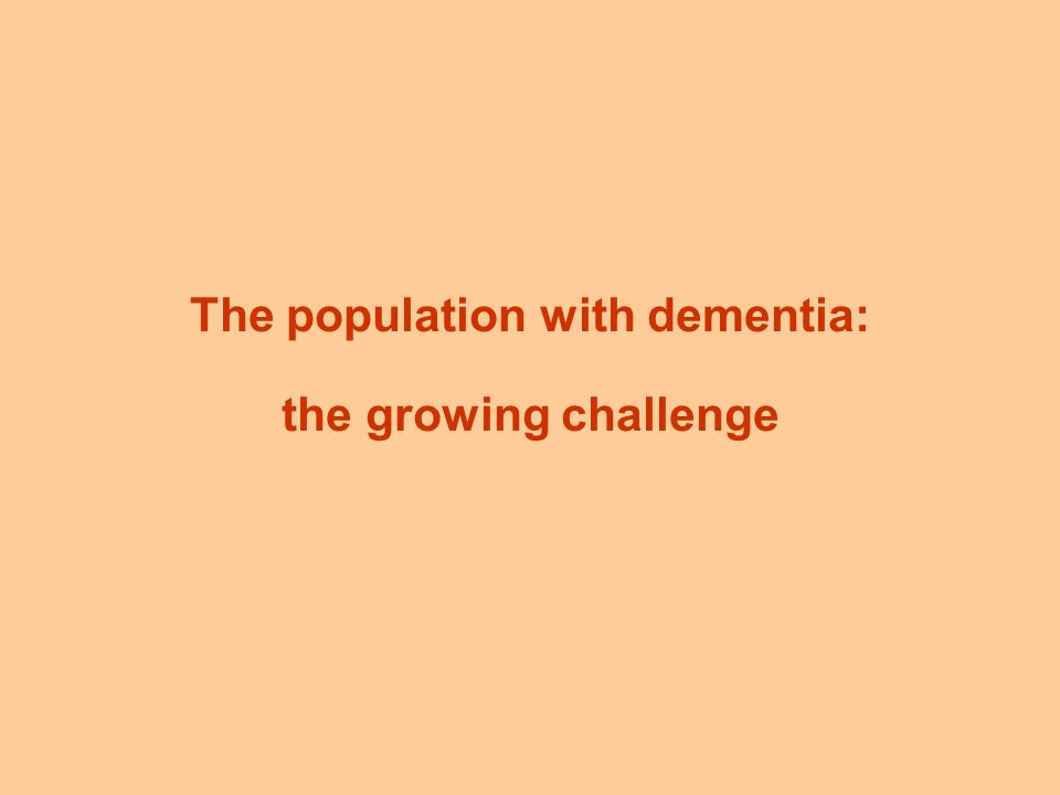 The population with dementia: the growing challenge
