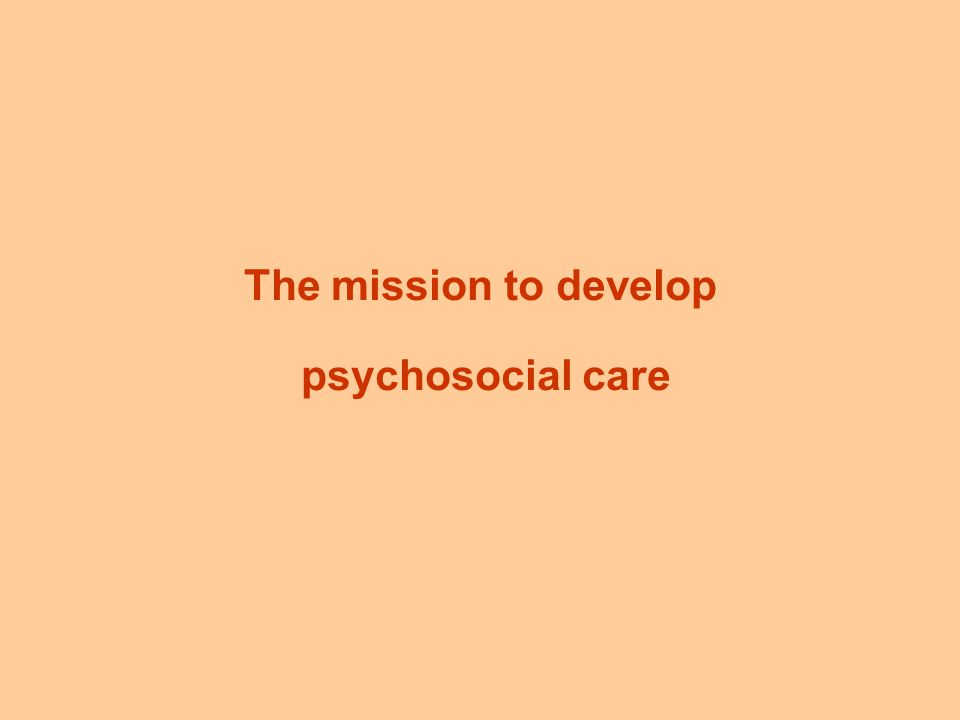 The mission to develop psychosocial care