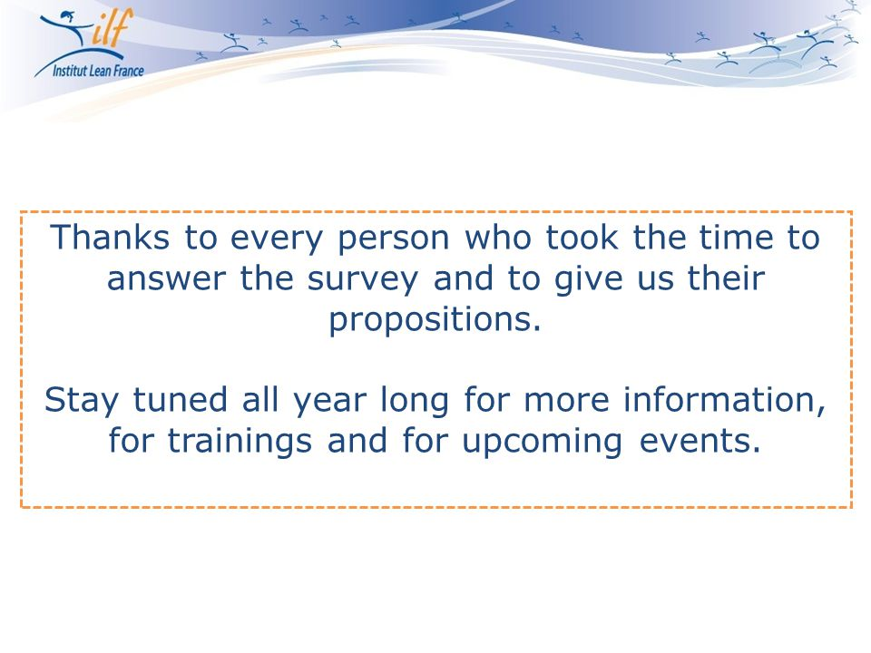 Thanks to every person who took the time to answer the survey and to give us their propositions.