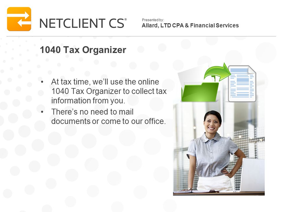 Allard, LTD CPA & Financial Services Presented by: 1040 Tax Organizer At tax time, we'll use the online 1040 Tax Organizer to collect tax information