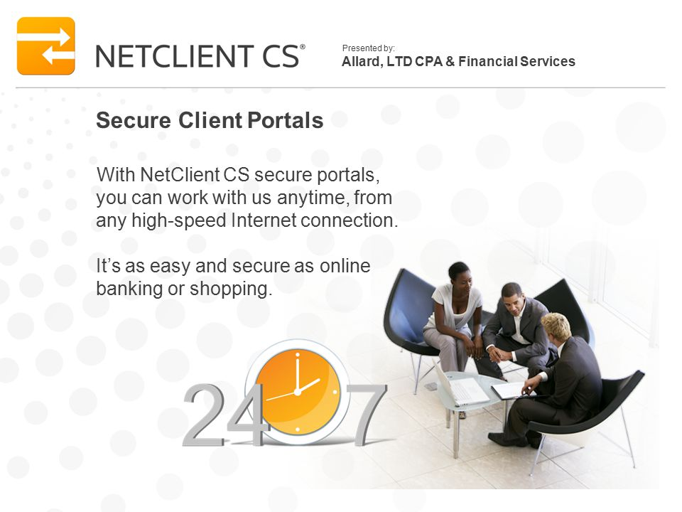 Allard, LTD CPA & Financial Services Presented by: Secure Client Portals With NetClient CS secure portals, you can work with us anytime, from any high