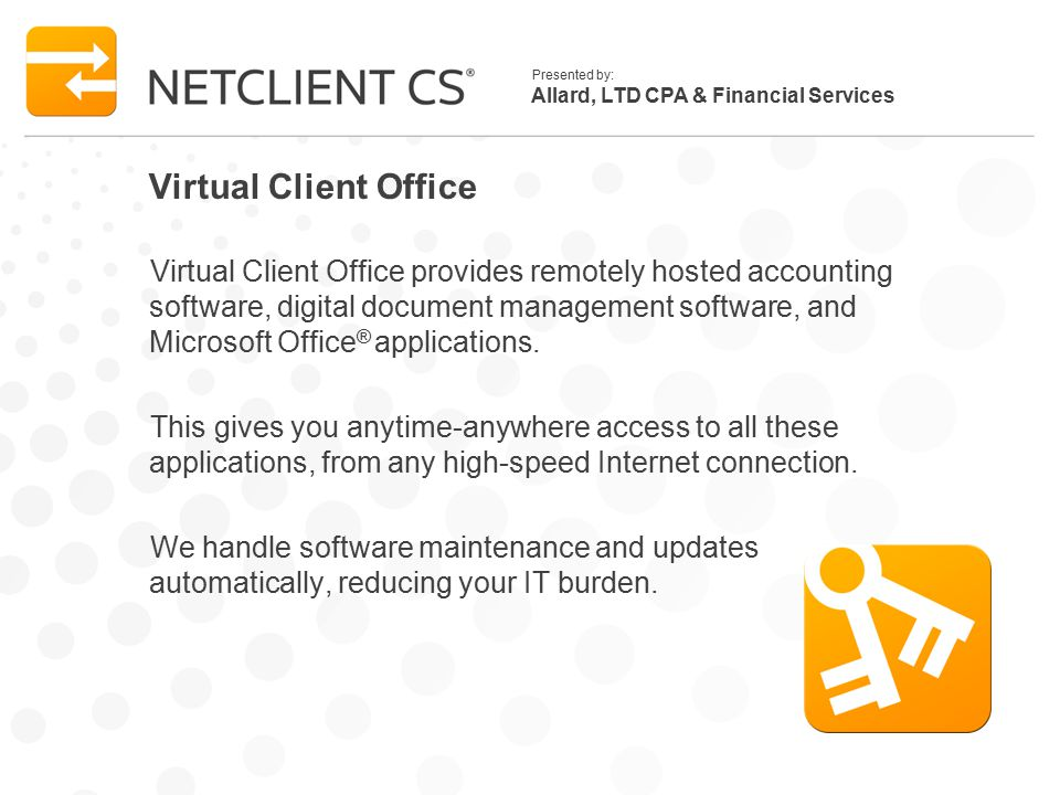 Allard, LTD CPA & Financial Services Presented by: Virtual Client Office Virtual Client Office provides remotely hosted accounting software, digital d