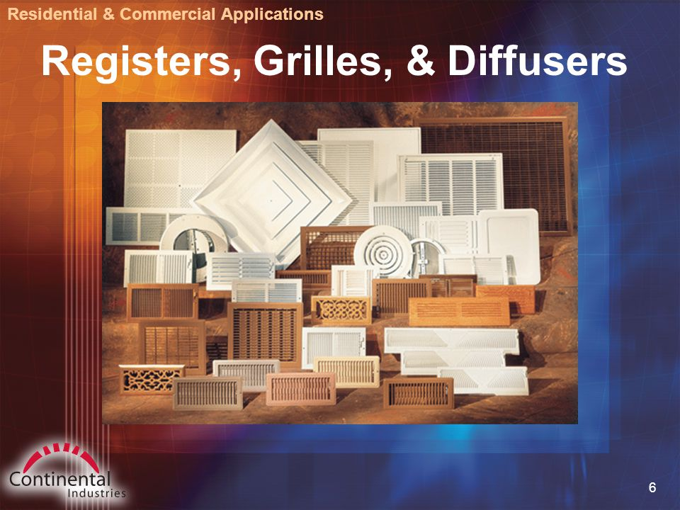 6 Registers, Grilles, & Diffusers Residential & Commercial Applications