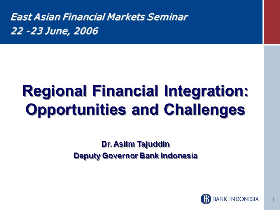 1 Regional Financial Integration: Opportunities and Challenges Dr.