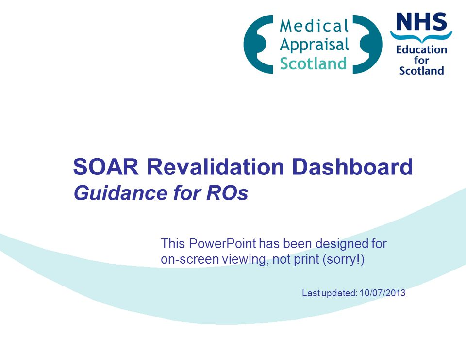 SOAR Revalidation Dashboard Guidance for ROs This PowerPoint has been designed for on-screen viewing, not print (sorry!) Last updated: 10/07/2013