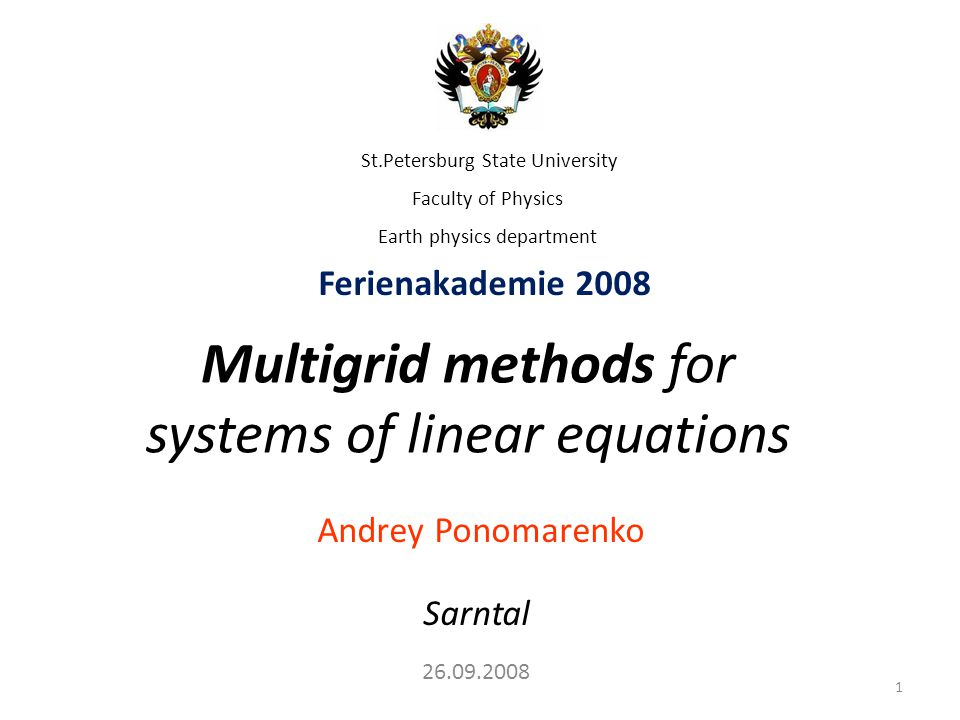 Multigrid methods for systems of linear equations Andrey Ponomarenko Sarntal St.Petersburg State University Faculty of Physics Earth physics departmen