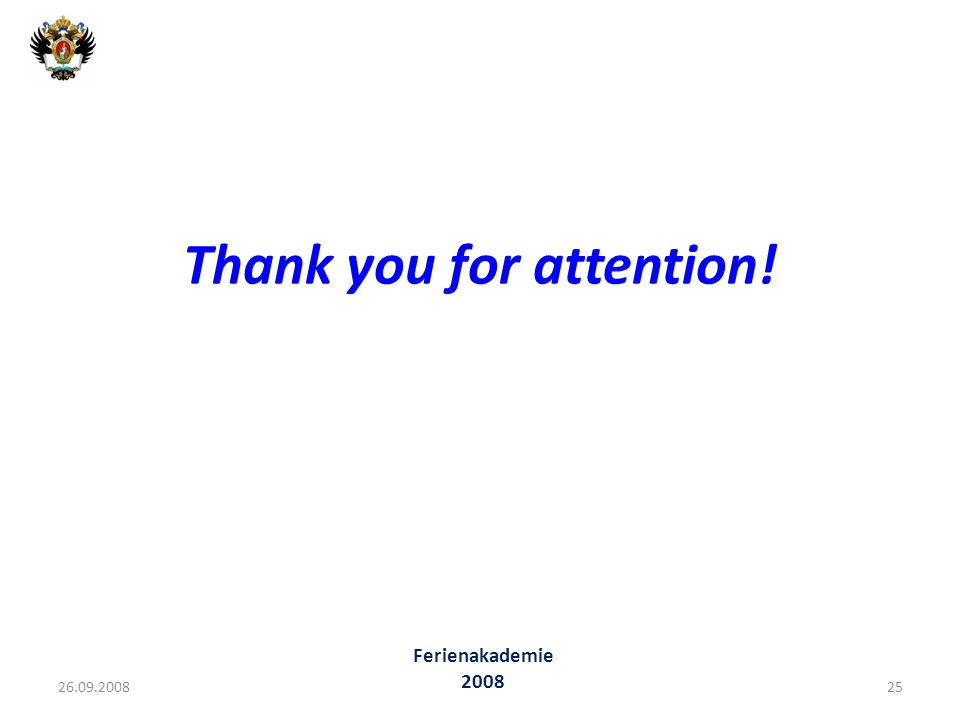 Thank you for attention! 26.09.200825 Ferienakademie 2008
