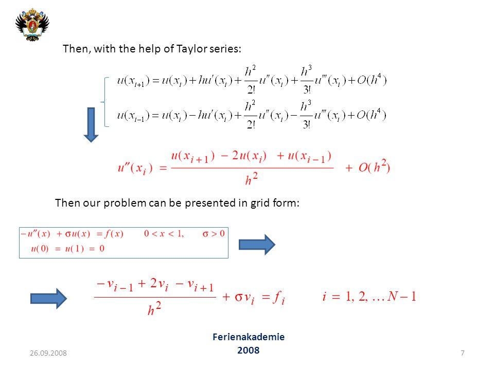 Then our problem can be presented in grid form: Then, with the help of Taylor series: 26.09.20087 Ferienakademie 2008
