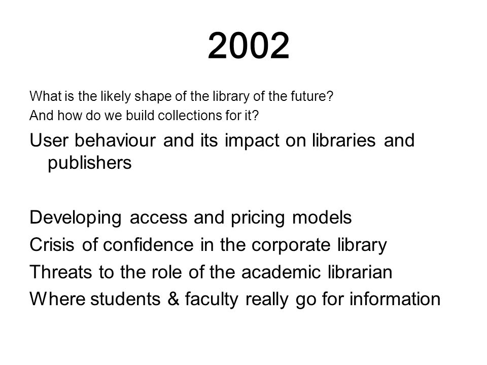 2002 What is the likely shape of the library of the future.