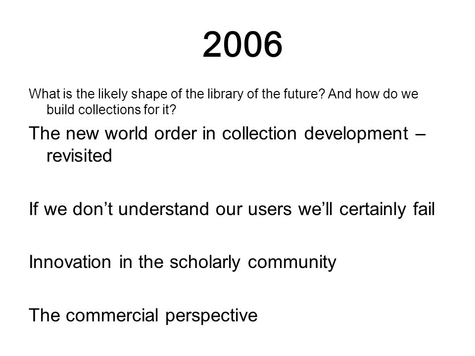 2006 What is the likely shape of the library of the future.