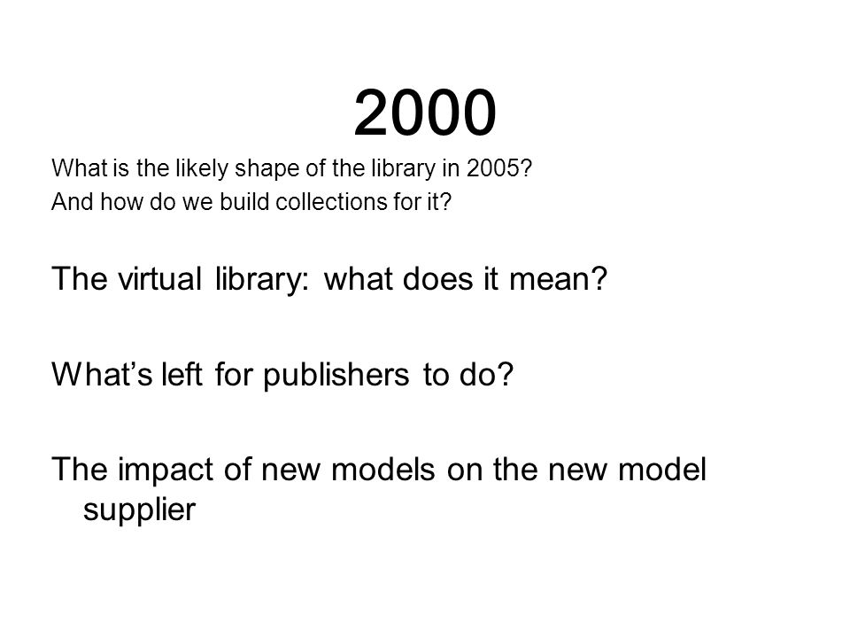 2000 What is the likely shape of the library in 2005.