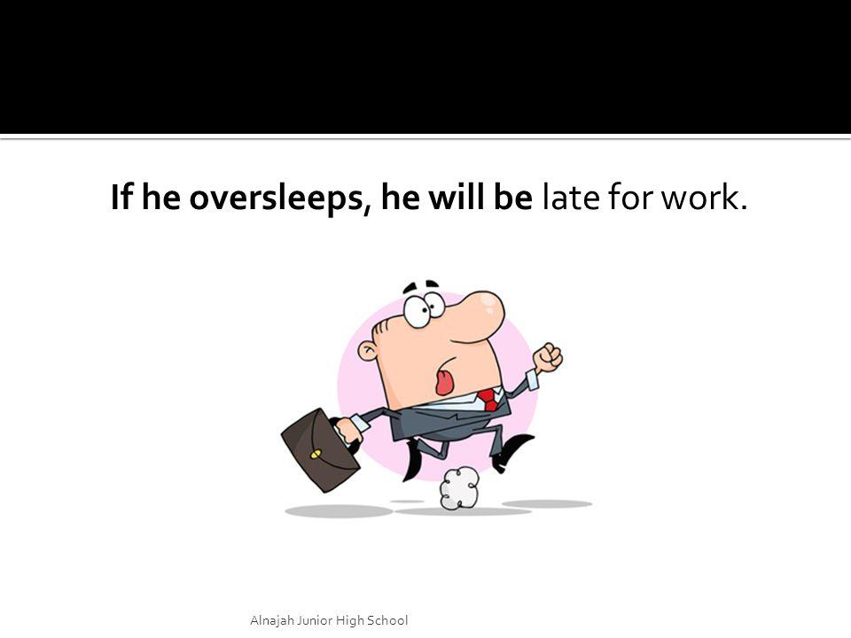 If he oversleeps, he will be late for work. Alnajah Junior High School