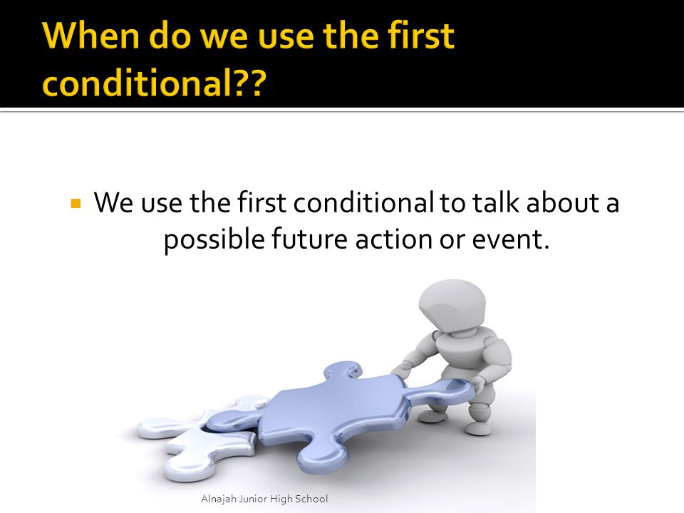  We use the first conditional to talk about a possible future action or event.
