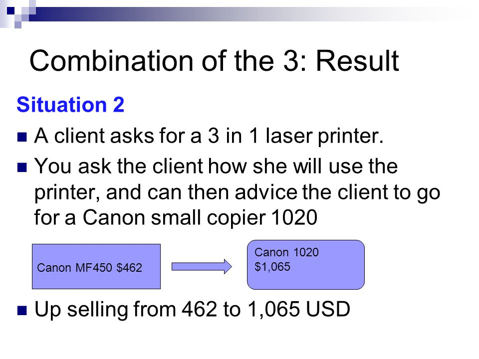 Combination of the 3: Result Situation 2 A client asks for a 3 in 1 laser printer.
