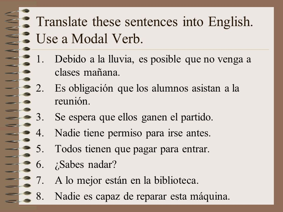 Translate these sentences into English.Use a Modal Verb.