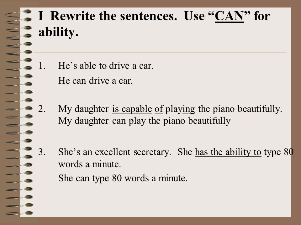 I Rewrite the sentences.Use CAN for ability. 1.He's able to drive a car.