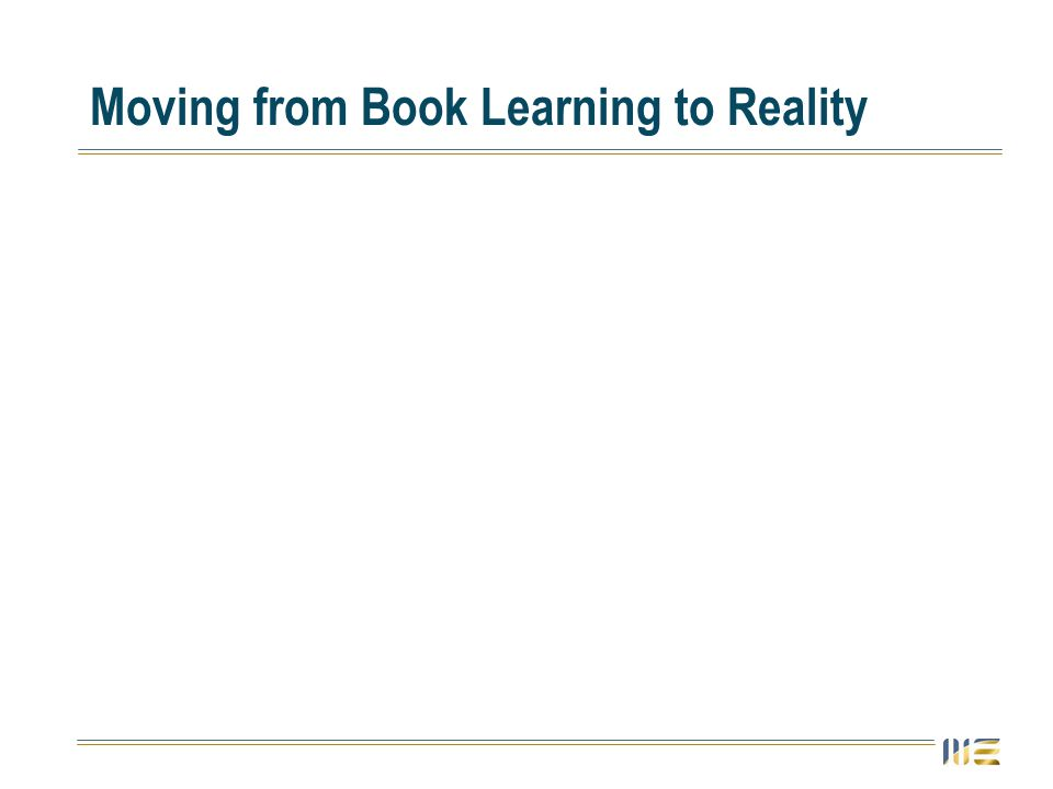 Moving from Book Learning to Reality